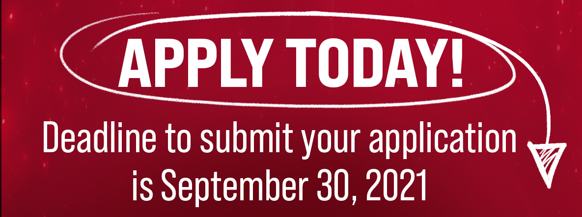 Apply Today! The deadline to submit your application is September 30, 2021